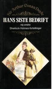 """""""Hans siste bedrift - og andre Sherlock Holmes-fortellinger"""" av Sir Arthur Conan Doyle"""