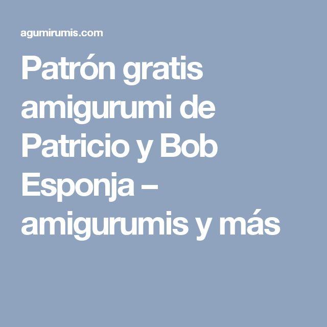 Patrón gratis amigurumi de Patricio y Bob Esponja – amigurumis y más