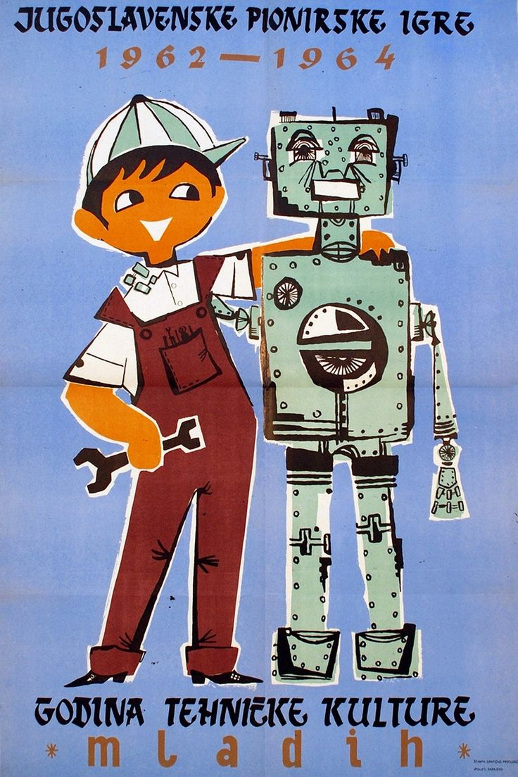 The year of Youth and Technology, overseen by Yugoslavia's pioneers (1964) - A young pioneer proudly shows off a robotic invention. Whilst funny by today's standards, the poster also conveyed a serious message; instructing and educating youngsters in building, electrical work, and 'disciplines of the future' such as robotics and computing were seen as a top priority for a society.