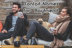 Having a Cute Contact Names for your Boyfriend is something that makes you feel all loved when you view it.Romantic Contact Names for your Boyfriend