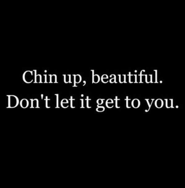 To whomever is reading this. Chin up my beautiful friend, chin up because it can't rain forever! Just stay strong, stay beautiful, have faith and keep on being your amazing self. Your day will come and on that day the world will see how truly beautiful you are! Trust me on this!