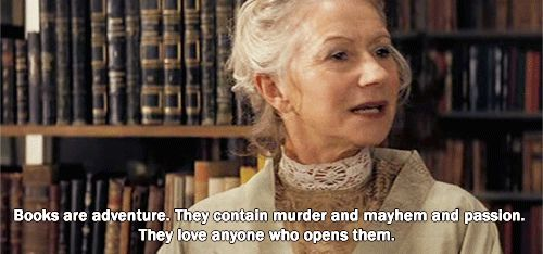 Books are adventure. They contain murder and mayhem and passion. They love anyone who opens them. (click to play gif)