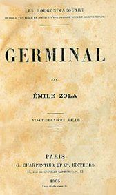 Germinal (1885) is the thirteenth novel in Émile Zola's twenty-volume series Les Rougon-Macquart. Often considered Zola's masterpiece and one of the most significant novels in the French tradition, the novel – an uncompromisingly harsh and realistic story of a coalminers' strike in northern France in the 1860s – has been published and translated in over one hundred countries as well as inspiring five film adaptations and two television productions.
