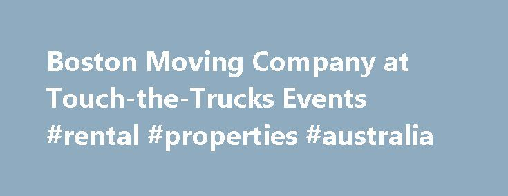 Boston Moving Company at Touch-the-Trucks Events #rental #properties #australia http://rental.remmont.com/boston-moving-company-at-touch-the-trucks-events-rental-properties-australia/  #rental trucks for moving # Olympia Moving at Touch-the-Trucks Events Posted November 18th, 2015 by Rachael Fischer Boston Moving Company Participates in Touch-the-Trucks Events in Watertown and Dedham The Olympia Moving crew enjoyed showing kids around the moving truck at two recent touch-a-truck events. The…
