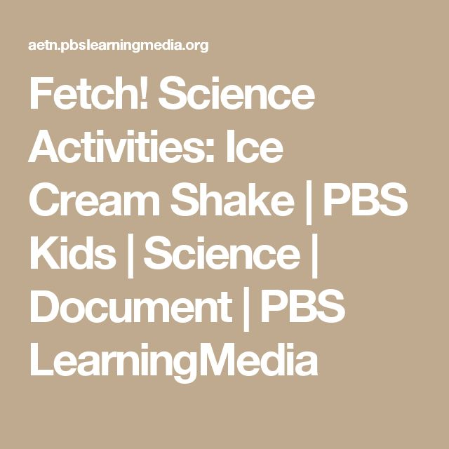 Fetch! Science Activities: Ice Cream Shake | PBS Kids | Science | Document | PBS LearningMedia