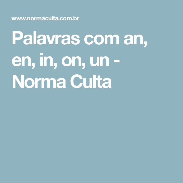 Palavras com an, en, in, on, un - Norma Culta