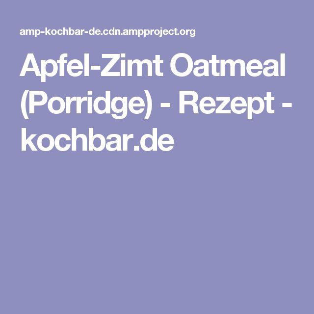 Apfel-Zimt Oatmeal (Porridge) - Rezept - kochbar.de