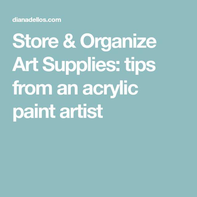 Store & Organize Art Supplies: tips from an acrylic paint artist