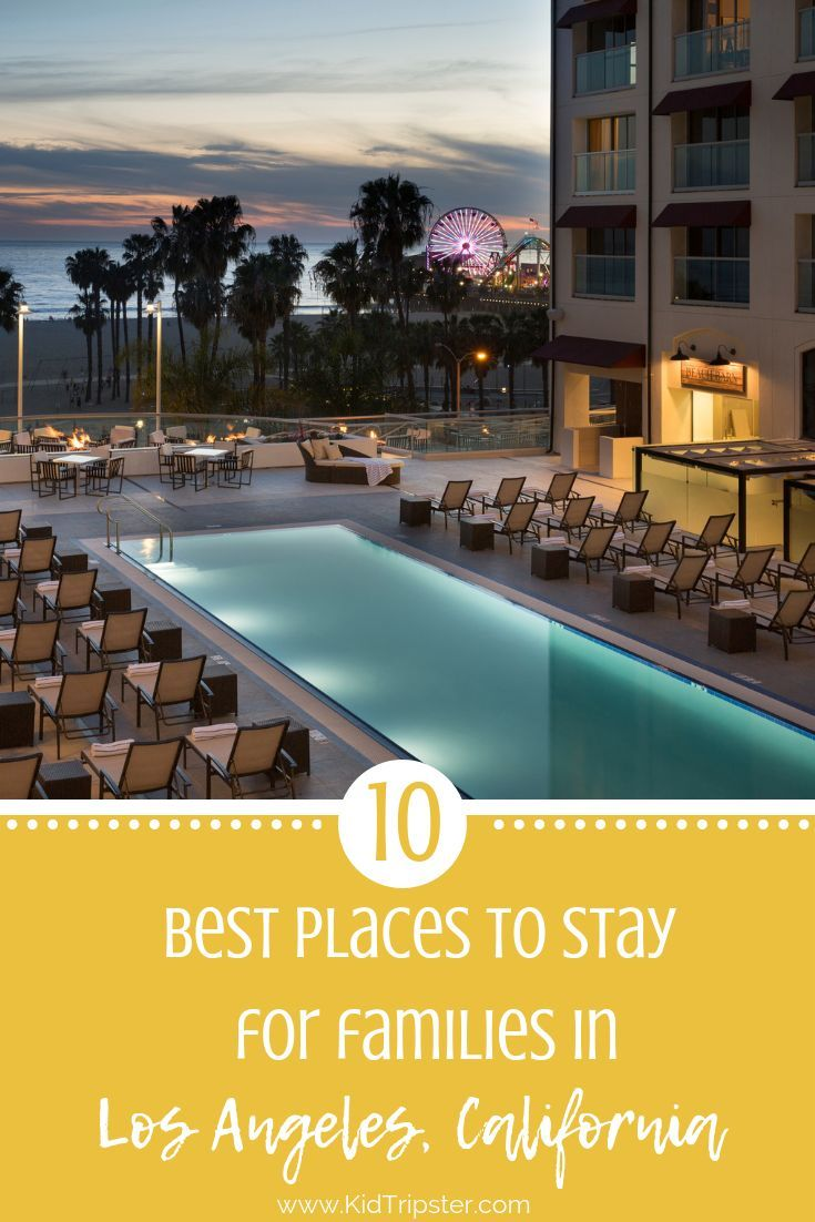 10 Best Places To Stay For Families In Los Angeles California Hotel Lodging Accommodations F Los Angeles Hotels Los Angeles Vacation Best Island Vacation
