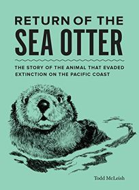 """Sea otters are """"remarkable creatures who exert a dramatic positive influence on the health of at least two very different marine ecosystems,"""" proclaims science writer McLeish (Basking with Humpbac"""