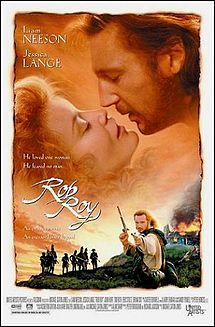 Rob Roy (1995) Great movie. In the highlands of Scotland in the 1700s, Rob Roy tries to lead his small town to a better future, by borrowing money from the local nobility to buy cattle to herd to market. When the money is stolen, Rob is forced into a Robin Hood lifestyle to defend his family and honour.  Liam Neeson, Jessica Lange, John Hurt...2a