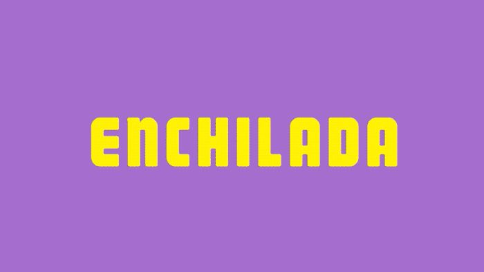 Be an ENCHILADA.