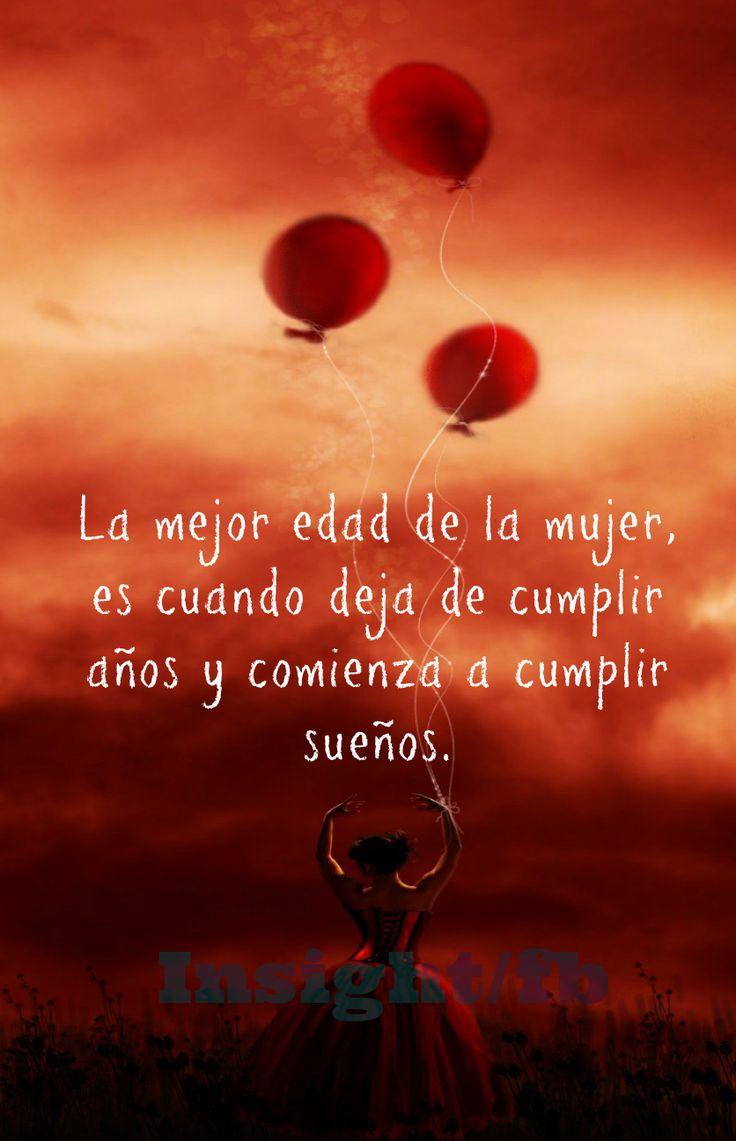 〽️ La mejor edad de una mujer, es cuando deja de cumplir años y comienza a cumplir sueños.