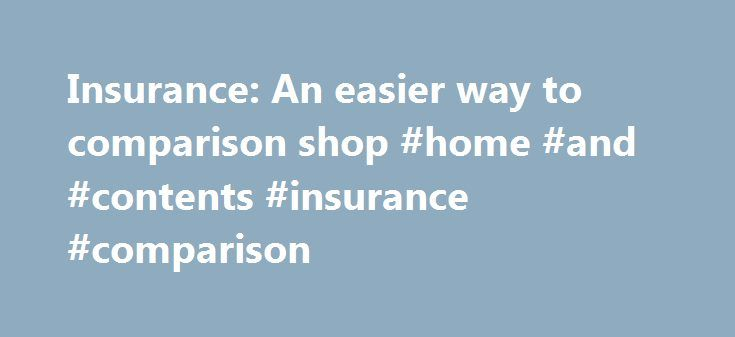 Insurance: An easier way to comparison shop #home #and #contents #insurance #comparison http://insurances.remmont.com/insurance-an-easier-way-to-comparison-shop-home-and-contents-insurance-comparison/  #auto insurance comparisons # Insurance: An easier way to comparison shop Published on March 19th, 2013 This post is from staff writer April Dykman. I had procrastinated until I could procrastinate no longer. I was in the middle of buying a house, and one of the many, many things on my…