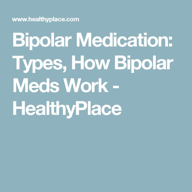 Bipolar Medication: Types, How Bipolar Meds Work - HealthyPlace
