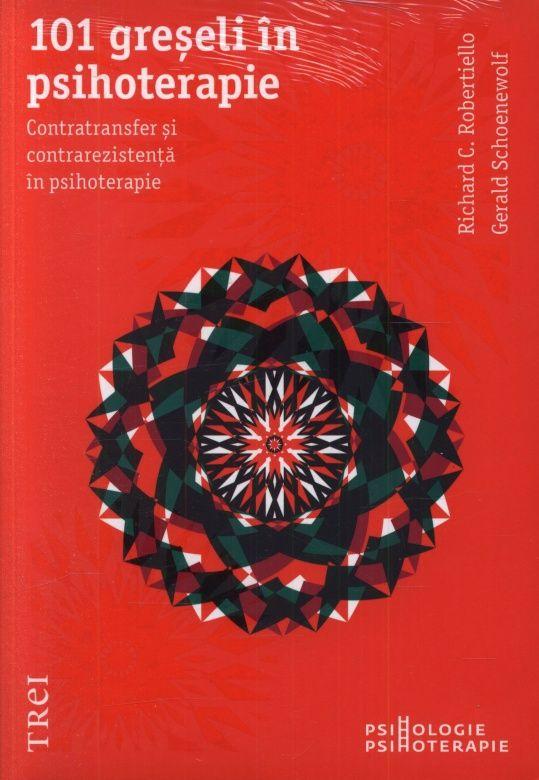 Richard C. Robertiello, Gerald Schoenewolf - 101 greseli in psihoterapie. Contratransfer si contrarezistenta in psihoterapie -