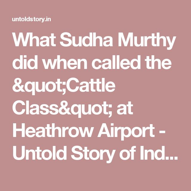 "What Sudha Murthy did when called the ""Cattle Class"" at Heathrow Airport - Untold Story of India"