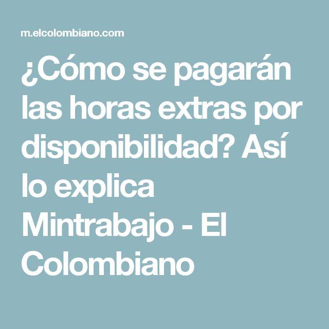 ¿Cómo se pagarán las horas extras por disponibilidad? Así lo explica Mintrabajo - El Colombiano