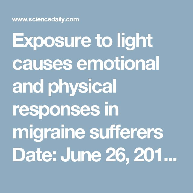 Exposure to light causes emotional and physical responses in migraine sufferers Date: June 26, 2017 Source: Beth Israel Deaconess Medical Center