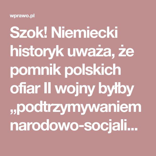 """Szok! Niemiecki historyk uważa, że pomnik polskich ofiar II wojny byłby """"podtrzymywaniem narodowo-socjalistycznej ideologii rasowej"""" - wPrawo.pl"""