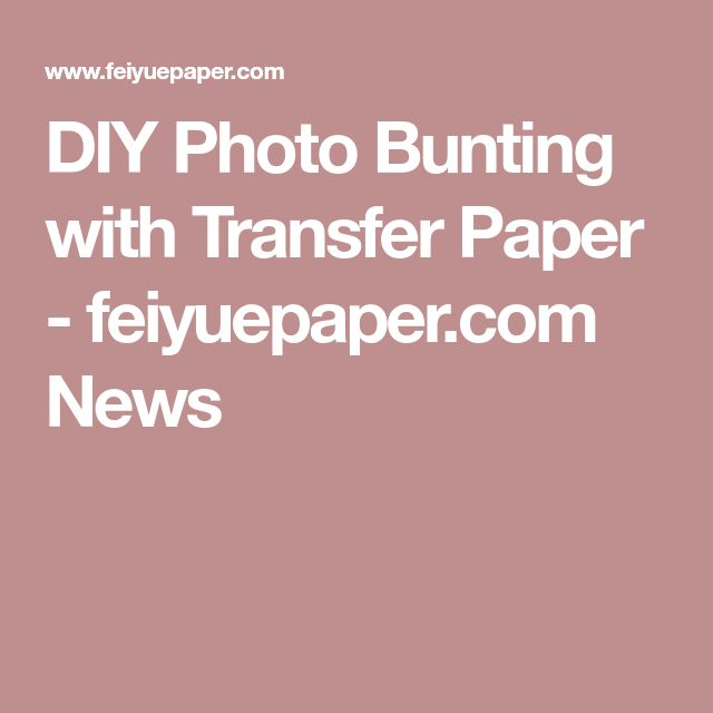 DIY Photo Bunting with Transfer Paper - feiyuepaper.com News