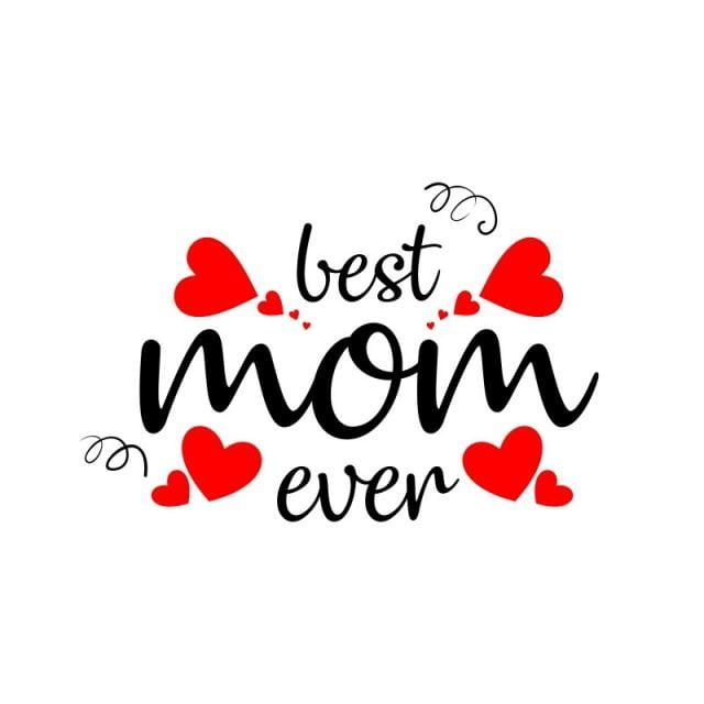Best Mom Ever Mom Mothers Day Png And Vector With Transparent Background For Free Download Happy Mom Day Happy Mother Day Quotes Mom Quotes
