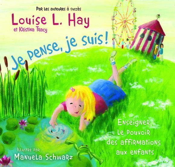 LOUISE L HAY - Je pense, je suis ! - Documentaires divers 5-9 ans - LIVRES - Renaud-Bray.com - Livres + cadeaux + jeux