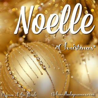Beloved Baby Names: Names of the Week: Noel and Noelle