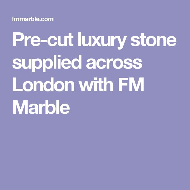 Pre-cut luxury stone supplied across London with FM Marble