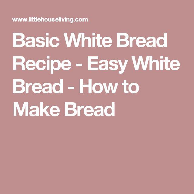 Basic White Bread Recipe - Easy White Bread - How to Make Bread