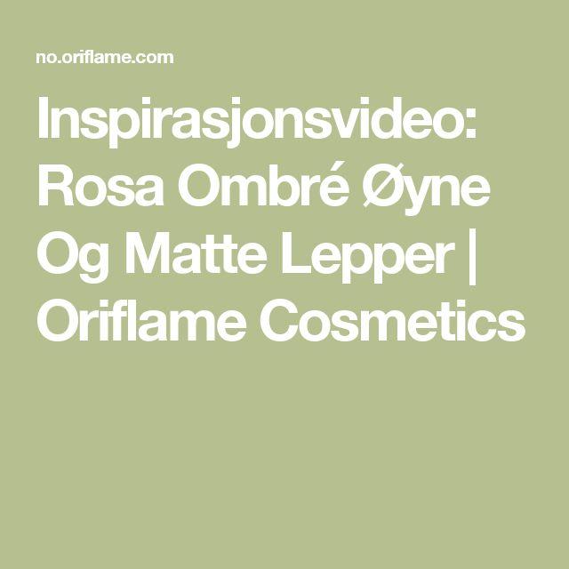 Inspirasjonsvideo: Rosa Ombré Øyne Og Matte Lepper | Oriflame Cosmetics