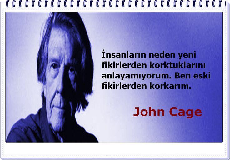 İnsanların neden yeni fikirlerden korktuklarını anlayamıyorum. Ben eski fikirlerden korkarım. -John Cage