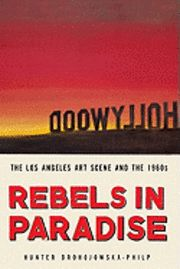 Rebels in Paradise: The Los Angeles Art Scene and the 1960s (inbunden)