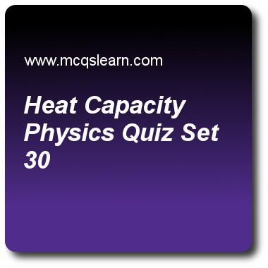 Heat Capacity Physics Quizzes: O level physics Quiz 30 Questions and Answers - Practice physics quizzes based questions and answers to study heat capacity: physics quiz with answers. Practice MCQs to test learning on heat capacity: physics, introduction to sound, introduction to pressure, temperature scales quizzes. Online heat capacity: physics worksheets has study guide as in an experiment, 250 g of water uses 5000 j of thermal energy to raise its temperature from 50 °c to 75 °c, heat..