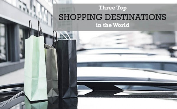 Three Top Shopping Destinations in the World