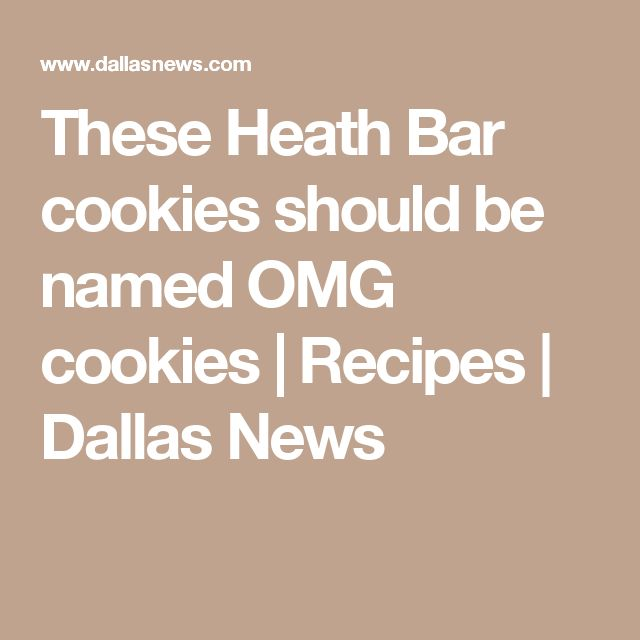 These Heath Bar cookies should be named OMG cookies | Recipes | Dallas News