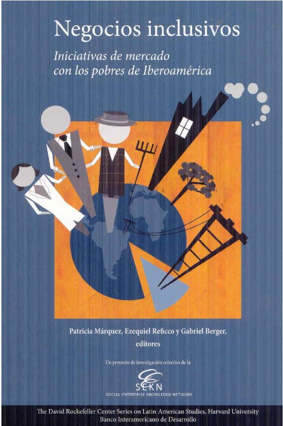 NEGOCIOS INCLUSIVOS, INICIATIVAS DE MERCADO CON LOS POBRES DE IBEROAMÉRICA – PATRICIA MÁRQUEZ – EZEQUIEL REFICCO http://helpbookhn.blogspot.com/2014/08/negocios-inclusivos-iniciativas-de-mercado-marquez-refico-berger.html?spref=tw