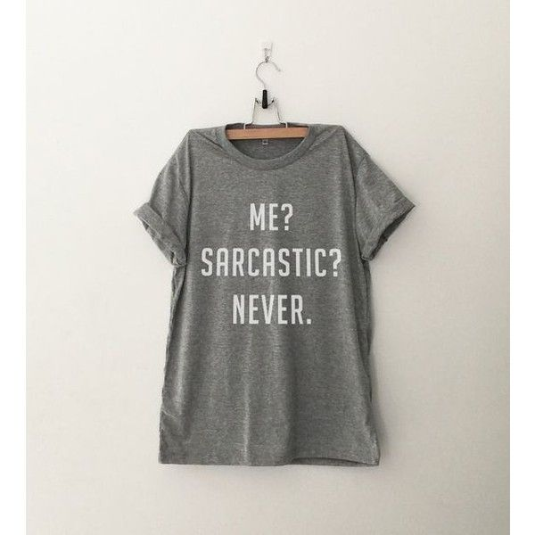 Me sarcastic never Funny T-Shirt T Shirt with sayings Tumblr T Shirt... ❤ liked on Polyvore featuring tops, t-shirts, hipster graphic tees, hipster tees, graphic design tees, graphic t shirts and graphic design t shirts