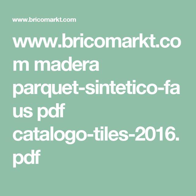 www.bricomarkt.com madera parquet-sintetico-faus pdf catalogo-tiles-2016.pdf