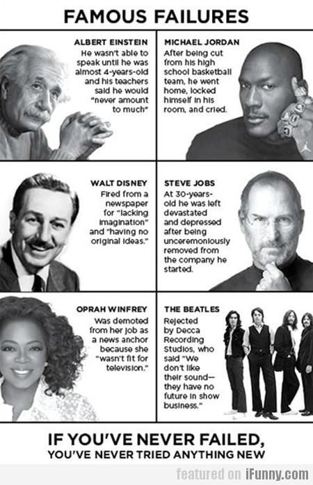 If you've never failed, you've never tried anything new.