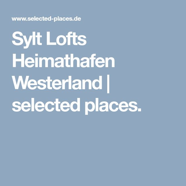 Sylt Lofts Heimathafen Westerland | selected places.
