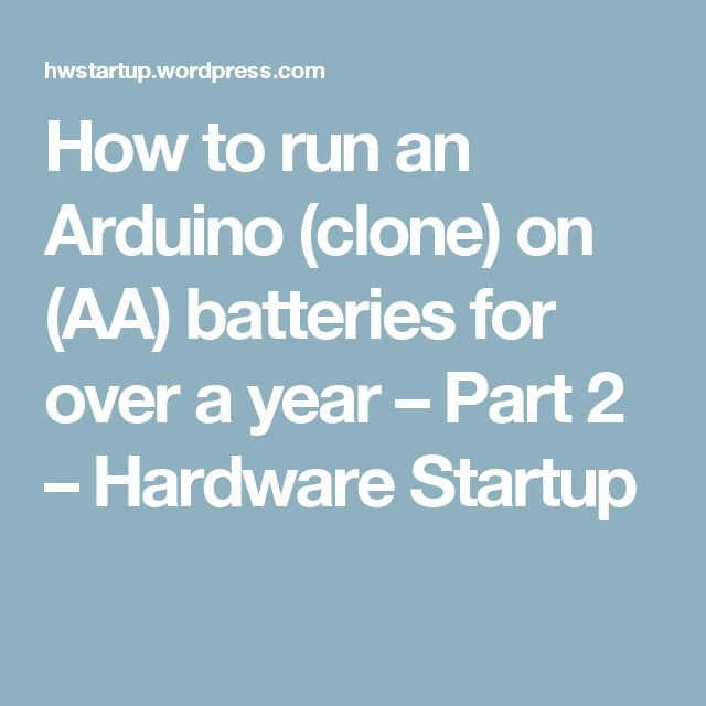 How to run an Arduino (clone) on (AA) batteries for over a year – Part 2 – Hardware Startup