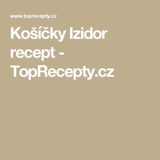 Košíčky Izidor recept - TopRecepty.cz