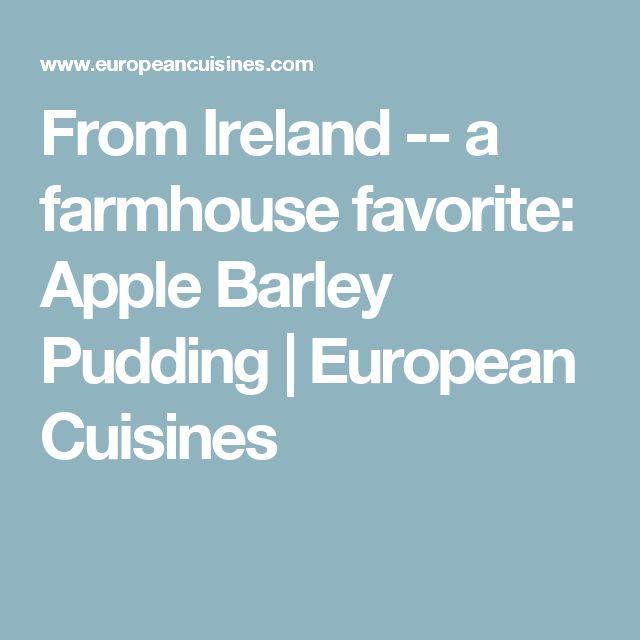 From Ireland -- a farmhouse favorite: Apple Barley Pudding   European Cuisines