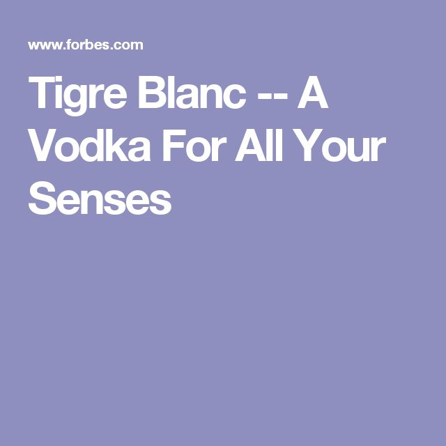 Tigre Blanc  --  A Vodka For All Your Senses