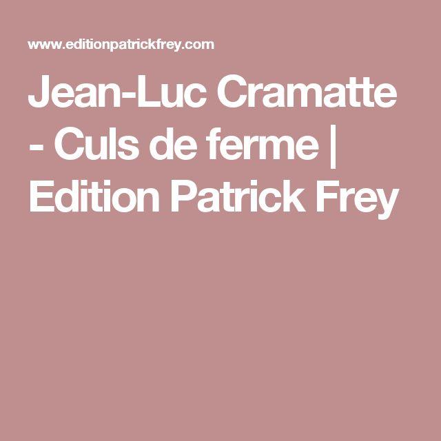 Jean-Luc Cramatte - Culs de ferme   Edition Patrick Frey