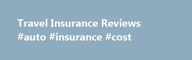 Travel Insurance Reviews #auto #insurance #cost http://insurances.remmont.com/travel-insurance-reviews-auto-insurance-cost/  #travel insurance reviews # Travel Insurance Star Ratings Awards Travel is part of life these days. Whether it s for business or the pleasure of exploring new countries or visiting friends and family interstate, it s wonderful to be able to do so with such ease. Just as travel comes with its own set ofRead MoreThe post Travel Insurance Reviews #auto #insurance #cost…
