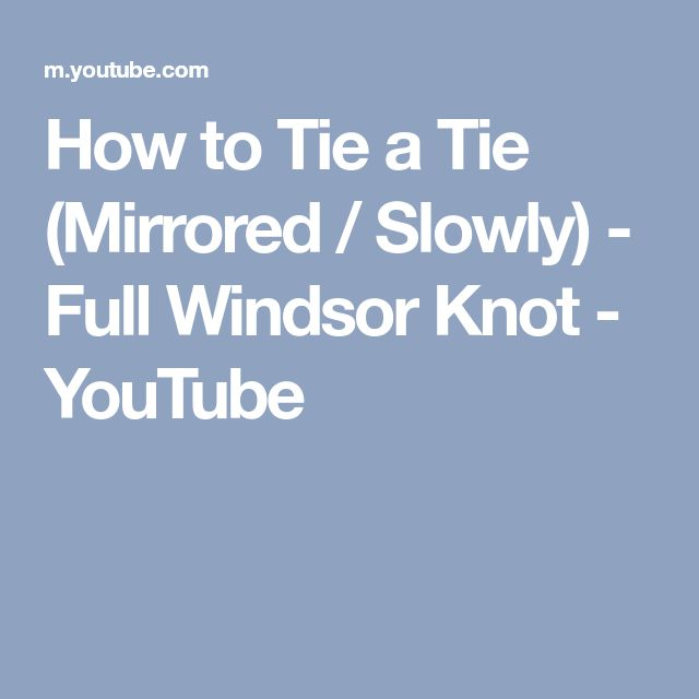 How to Tie a Tie (Mirrored / Slowly) - Full Windsor Knot - YouTube