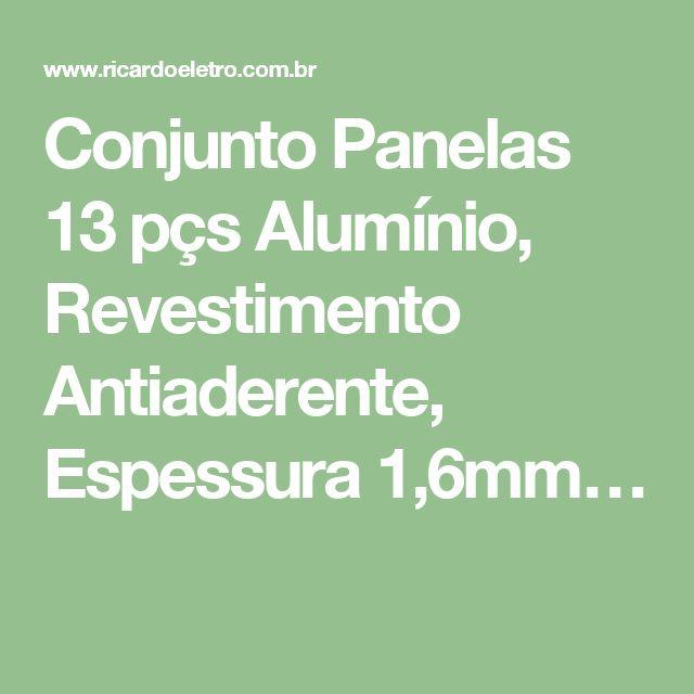 Conjunto Panelas 13 pçs Alumínio, Revestimento Antiaderente, Espessura 1,6mm…