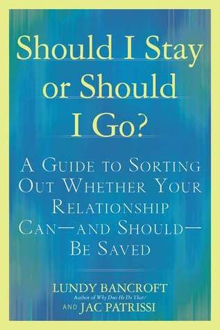 Should I Stay or Should I Go?: A Guide to Knowing if Your Relationship Can--and Should--be Saved by Lundy Bancroft